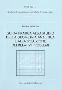 Foto Cover di Guida pratica allo studio della geometria analitica e alla soluzione dei relativi problemi, Libro di Santina Palmiotto, edito da Pitagora