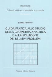 Guida pratica allo studio della geometria analitica e alla soluzione dei relativi problemi