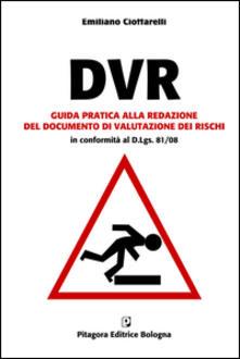 DVR. Guida pratica alla redazione del documento di valutazione dei rischi. Con CD-ROM - Emiliano Cioffarelli - copertina