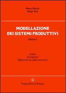 Modellazione dei sistemi produttivi. Vol. 2: Analisi. Simulazione. Miglioramento delle prestazioni.