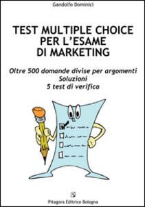 Test multiple choice per l'esame di marketing. Oltre 500 domande divise per argomenti. Soluzioni. 5 test di verifica