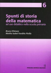 Foto Cover di Spunti di storia della matematica, ad uso didattico nella scuola primaria, Libro di Bruno D'Amore,Martha Isabel Fandiño Pinilla, edito da Pitagora