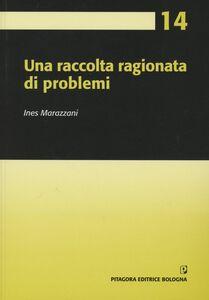 Foto Cover di Una raccolta ragionata di problemi, Libro di Ines Marazzani, edito da Pitagora