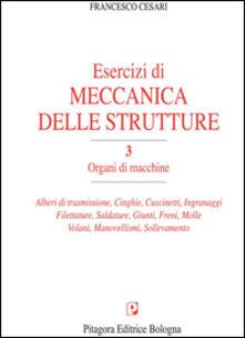 Milanospringparade.it Esercizi di meccanica delle strutture. Vol. 3: Organi di macchine. Image