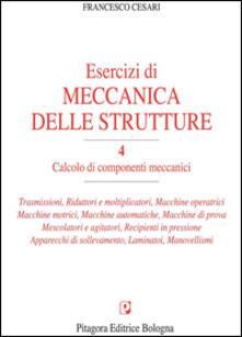 Criticalwinenotav.it Esercizi di meccanica delle strutture. Vol. 4: Calcolo di componenti meccanici. Image