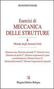 Esercizi di meccanica delle strutture. Vol. 6: Metodo degli elementi finiti.