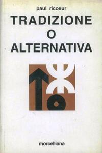 Tradizione o alternativa. Tre saggi su ideologia e utopia
