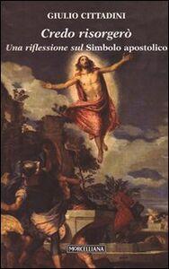 Foto Cover di Credo risorgerò. Una riflessione sul simbolo apostolico, Libro di Giulio Cittadini, edito da Morcelliana