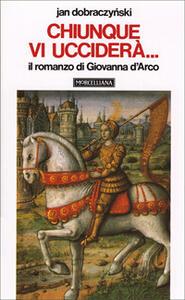 Chiunque vi ucciderà... Il romanzo di Giovanna d'Arco