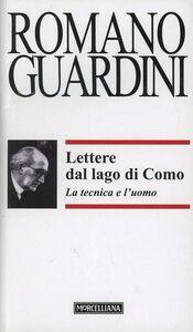 Libro Lettere dal lago di Como. La tecnica e l'uomo Romano Guardini