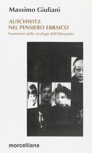 Auschwitz nel pensiero ebraico. Frammenti dalle «Teologie dell'olocausto»