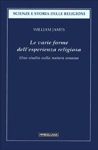 Foto Cover di Le varie forme dell'esperienza religiosa. Uno studio sulla natura umana, Libro di William James, edito da Morcelliana