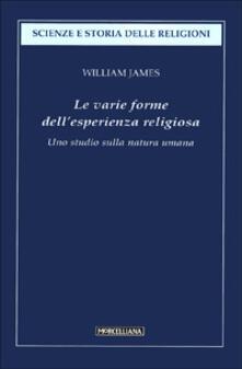 Le varie forme dell'esperienza religiosa. Uno studio sulla natura umana - William James - copertina