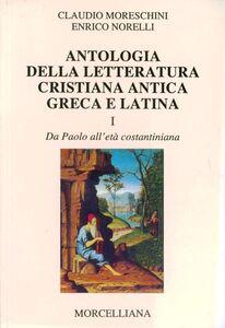 Foto Cover di Antologia della letteratura cristiana antica greca e latina, Libro di Claudio Moreschini,Enrico Norelli, edito da Morcelliana