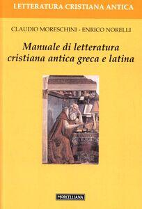 Foto Cover di Manuale di letteratura cristiana antica greca e latina, Libro di Claudio Moreschini,Enrico Norelli, edito da Morcelliana