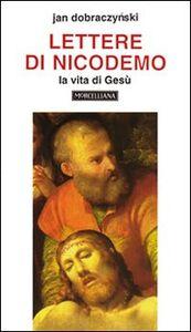 Foto Cover di Lettere di Nicodemo. La vita di Gesù, Libro di Jan Dobraczynski, edito da Morcelliana