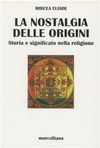 Foto Cover di Nostalgia delle origini. Storia e significato nella religione, Libro di Mircea Eliade, edito da Morcelliana