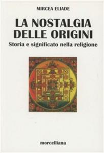 Libro Nostalgia delle origini. Storia e significato nella religione Mircea Eliade