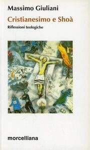 Libro Cristianesimo e Shoà. Riflessioni teologiche Massimo Giuliani