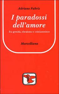 Libro I paradossi dell'amore. Tra grecità, ebraismo e cristianesimo Adriano Fabris