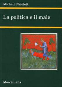 Libro La politica e il male Michele Nicoletti
