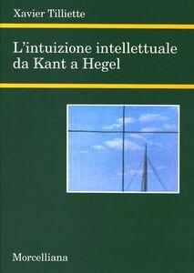Foto Cover di L' intuizione intellettuale da Kant a Hegel, Libro di Xavier Tilliette, edito da Morcelliana