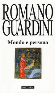 Libro Mondo e persona. Saggio di antropologia cristiana Romano Guardini