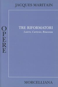 Libro I tre riformatori Jacques Maritain