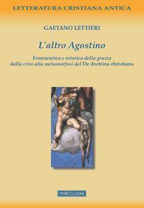 L' altro Agostino. Ermeneutica e retorica della grazia dalla crisi alla metamorfosi del De doctrina christiana