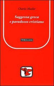 Libro Saggezza greca e paradosso cristiano Charles Moeller
