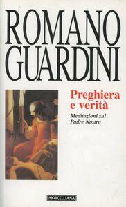 Foto Cover di Preghiera e verità. Meditazioni sul Padre Nostro, Libro di Romano Guardini, edito da Morcelliana