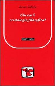 Libro Che cos'è la cristologia filosofica? Xavier Tilliette