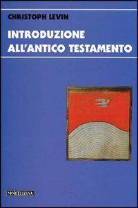 Foto Cover di Introduzione all'Antico Testamento, Libro di Christoph Levin, edito da Morcelliana