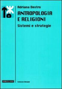 Libro Antropologia e religioni. Sistemi e strategie Adriana Destro