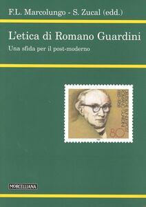 Libro L' etica di Romano Guardini. Una sfida per il post-moderno