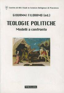 Libro Teologie politiche. Modelli a confronto