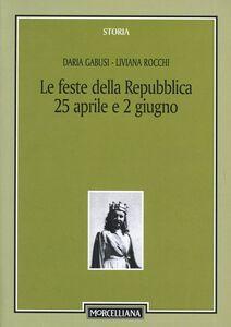 Libro Le feste della Repubblica (25 aprile e 2 giugno) Daria Gabusi , Liviana Rocchi