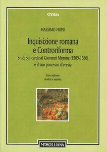 Libro Inquisizione romana e Controriforma. Studi sul cardinal Giovanni Morone (1509-1580) e il suo processo d'eresia Massimo Firpo