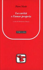 Foto Cover di La carità e l'amor proprio, Libro di Pierre Nicole, edito da Morcelliana