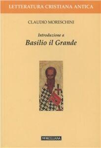 Libro Introduzione a Basilio il Grande Claudio Moreschini