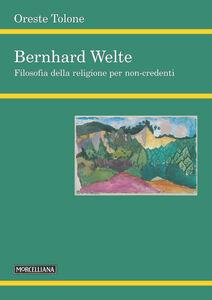 Libro Bernhard Welte. Filosofia della religione per non-credenti Oreste Tolone