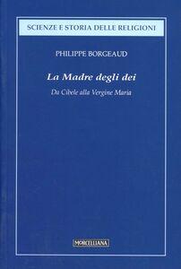 Libro La madre degli dei. Da Cibele alla Vergine Maria Philippe Borgeaud