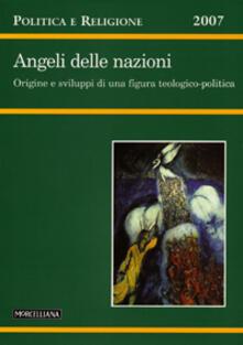 Listadelpopolo.it Politica e Religione. 2007: Angeli delle nazioni. Origine e sviluppi di una figura teologico-politica Image