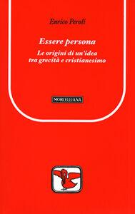Foto Cover di Essere persona. Le origini di un'idea tra grecità e cristianesimo, Libro di Enrico Peroli, edito da Morcelliana