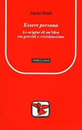 Essere persona. Le origini di un'idea tra grecità e cristianesimo