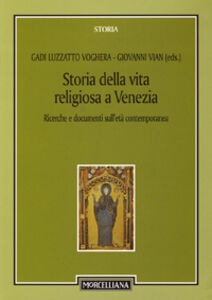 Libro Storia della vita religiosa a Venezia. Ricerche e documenti sull'età contemporanea Giovanni Vian