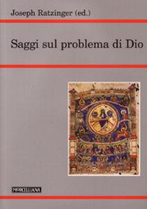Foto Cover di Saggi sul problema di Dio, Libro di Benedetto XVI (Joseph Ratzinger), edito da Morcelliana