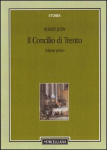 Libro Il Concilio di Trento. Vol. 1: Concilio e riforma dal concilio di Basilea al quinto concilio Lateranense. Hubert Jedin