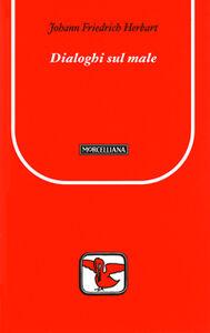 Foto Cover di Dialoghi sul male, Libro di Johann F. Herbart, edito da Morcelliana