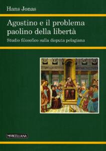 Libro Agostino e il problema paolino della libertà Hans Jonas